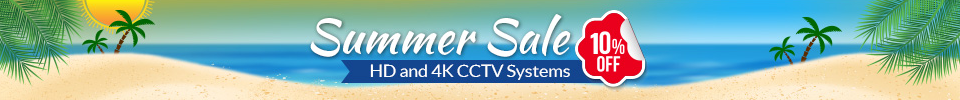 CCTV summer sale hd and 4k cctv systems 10 percent off